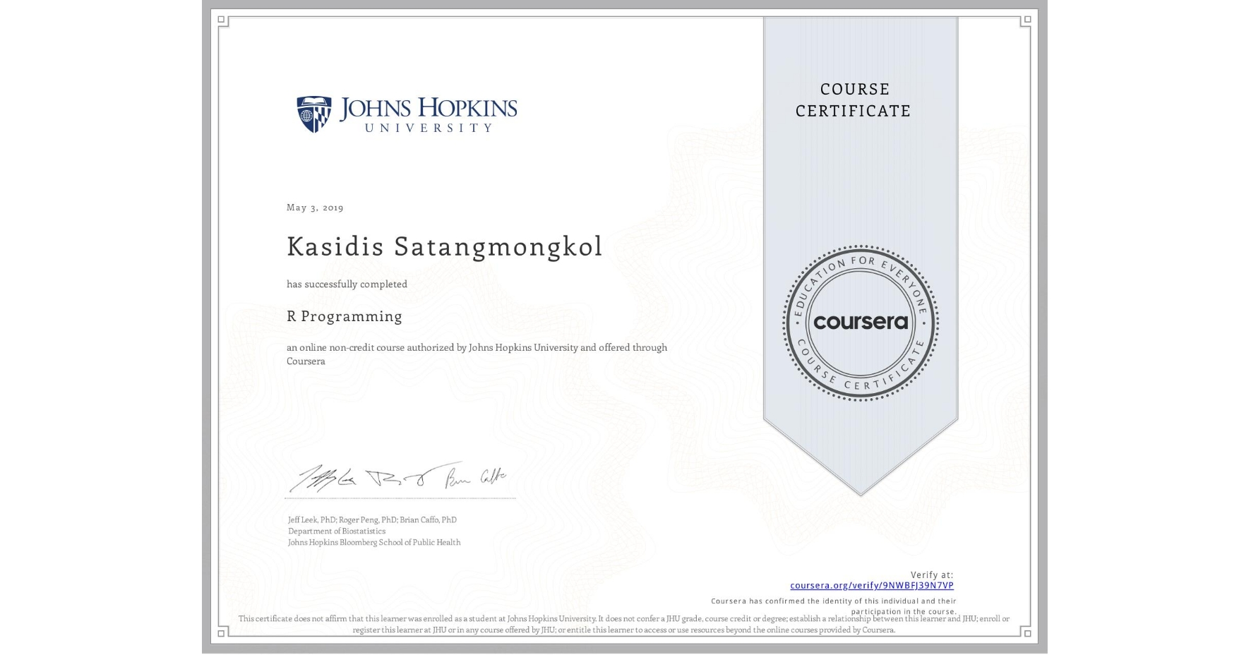 View certificate for Kasidis Satangmongkol, R Programming, an online non-credit course authorized by Johns Hopkins University and offered through Coursera
