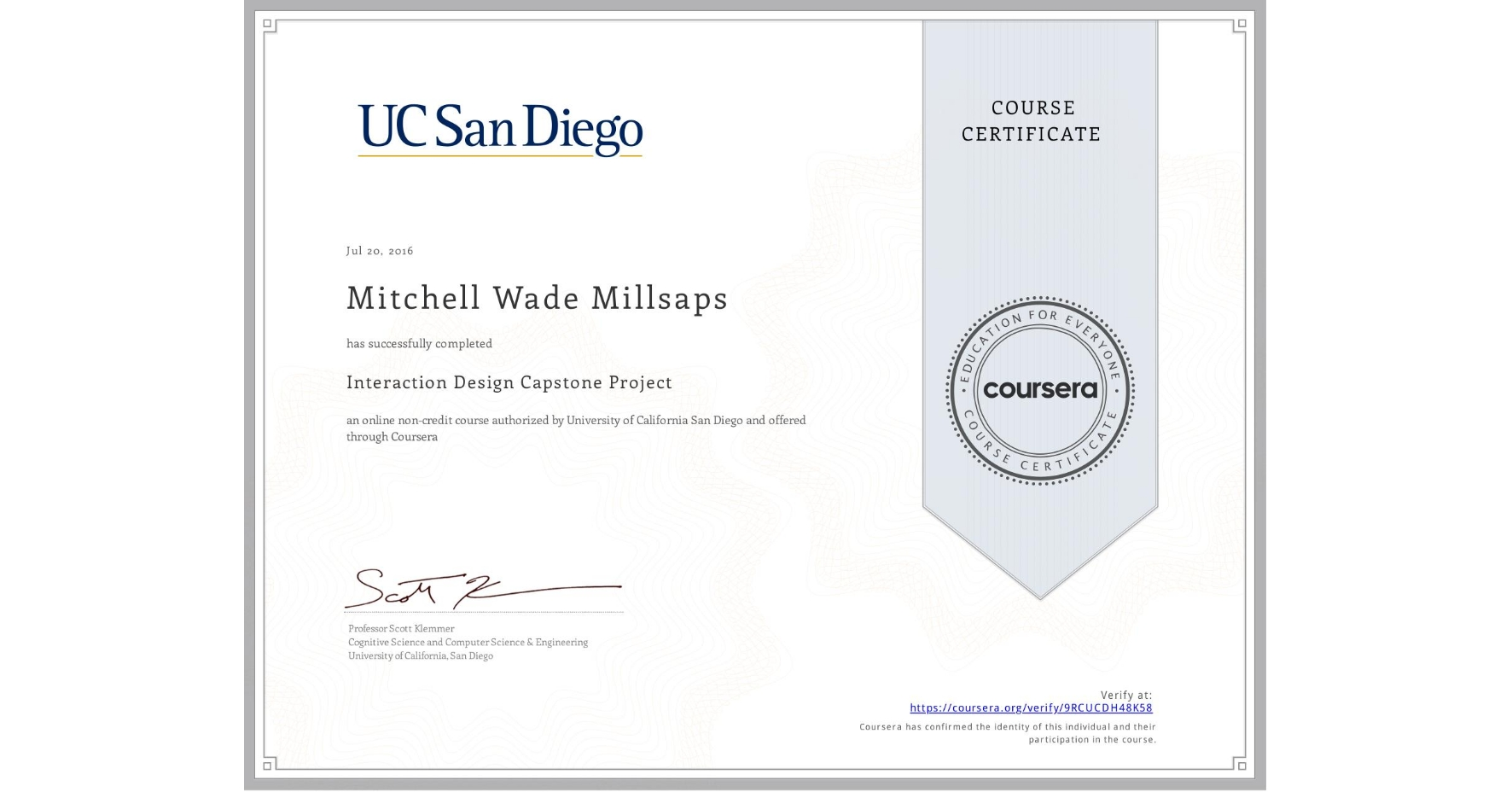 View certificate for Mitchell Wade Millsaps, Interaction Design Capstone Project, an online non-credit course authorized by University of California San Diego and offered through Coursera