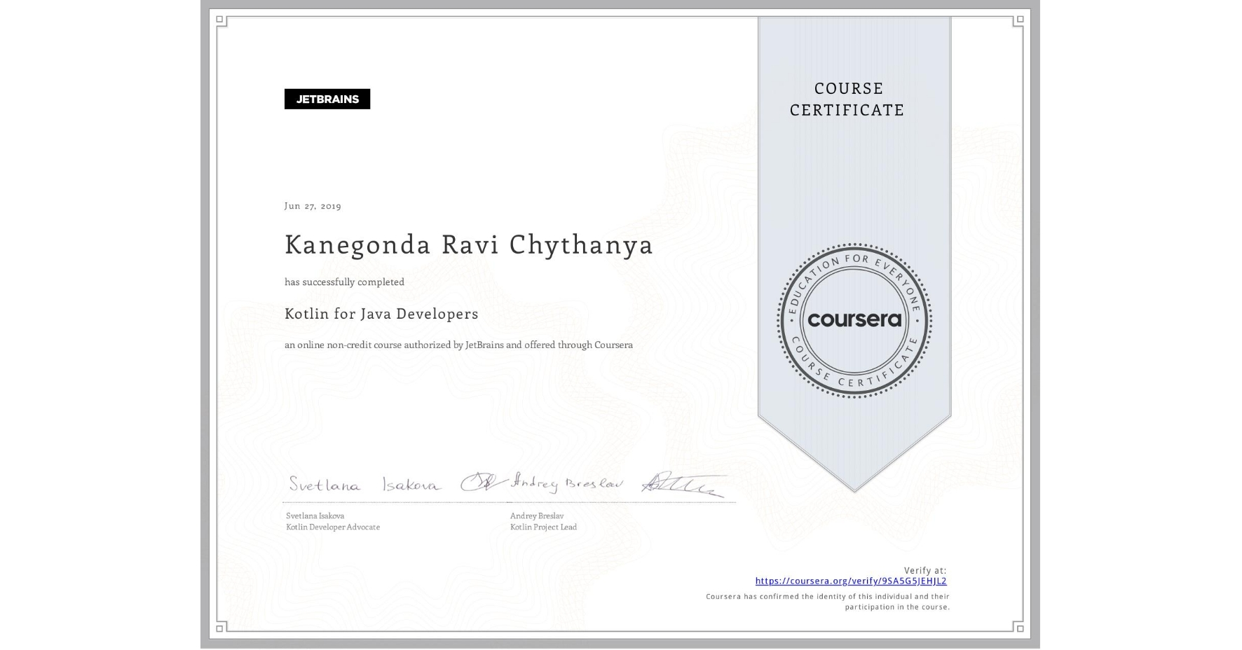 View certificate for Kanegonda Ravi Chythanya, Kotlin for Java Developers, an online non-credit course authorized by JetBrains and offered through Coursera