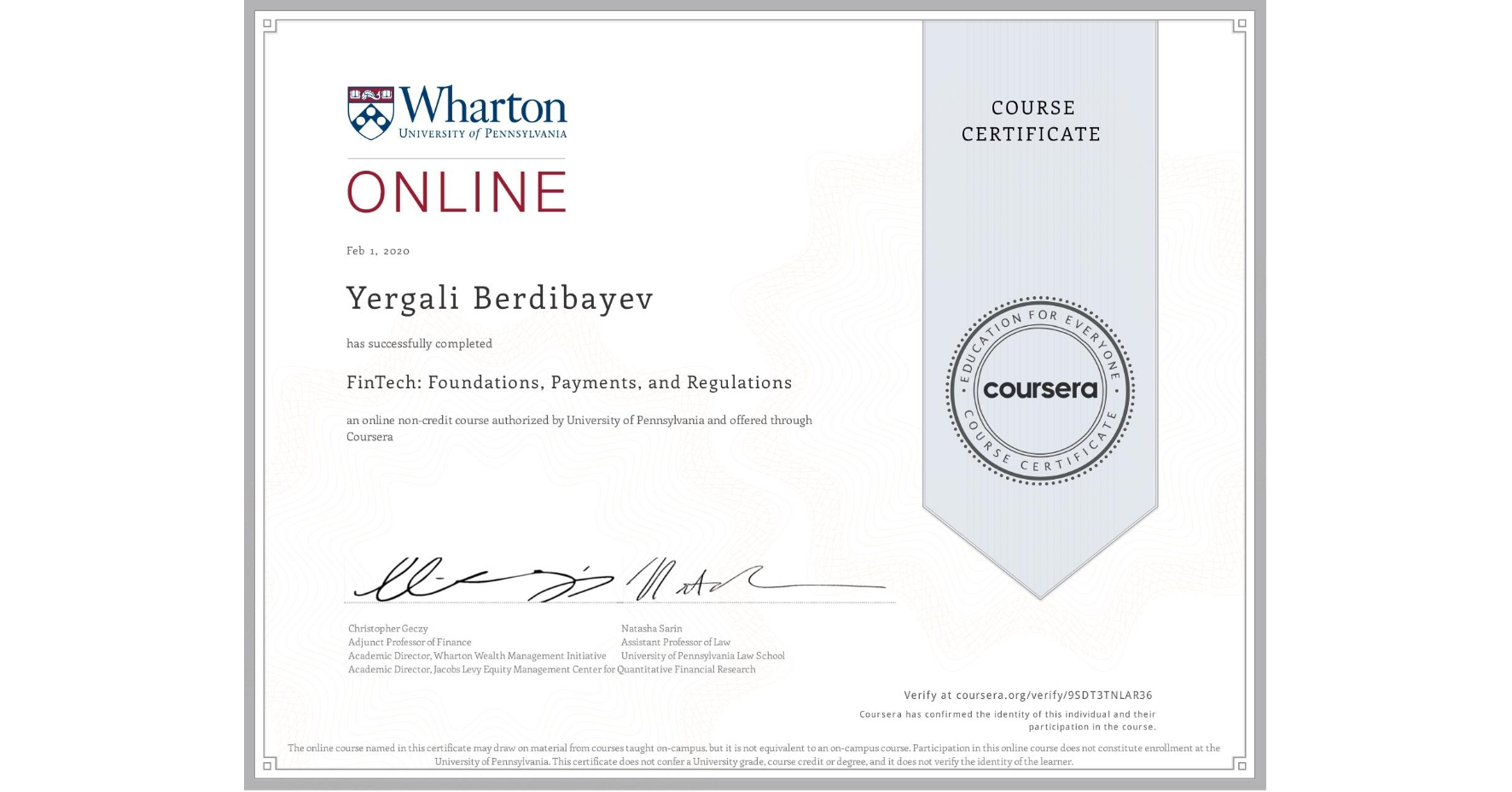View certificate for Yergali Berdibayev, FinTech: Foundations, Payments, and Regulations, an online non-credit course authorized by University of Pennsylvania and offered through Coursera