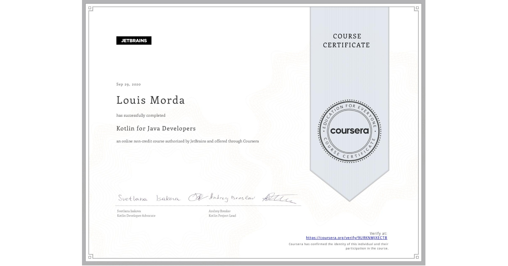 View certificate for Louis Morda, Kotlin for Java Developers, an online non-credit course authorized by JetBrains and offered through Coursera