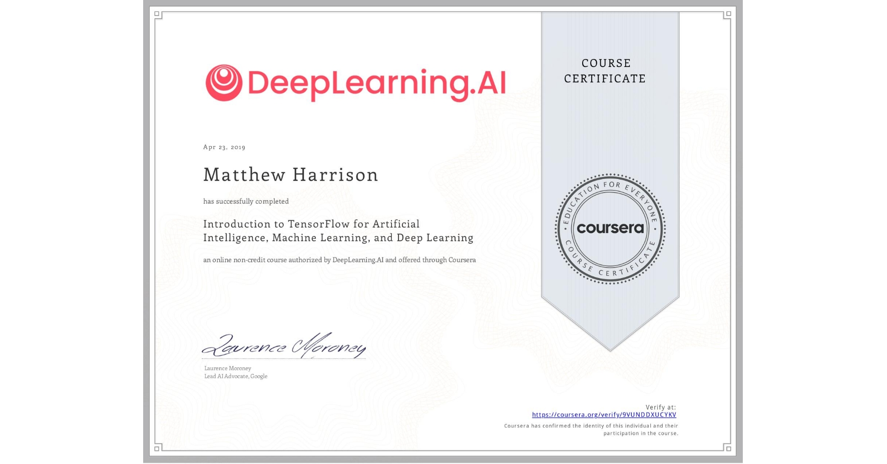 View certificate for Matthew Harrison, Introduction to TensorFlow for Artificial Intelligence, Machine Learning, and Deep Learning, an online non-credit course authorized by DeepLearning.AI and offered through Coursera