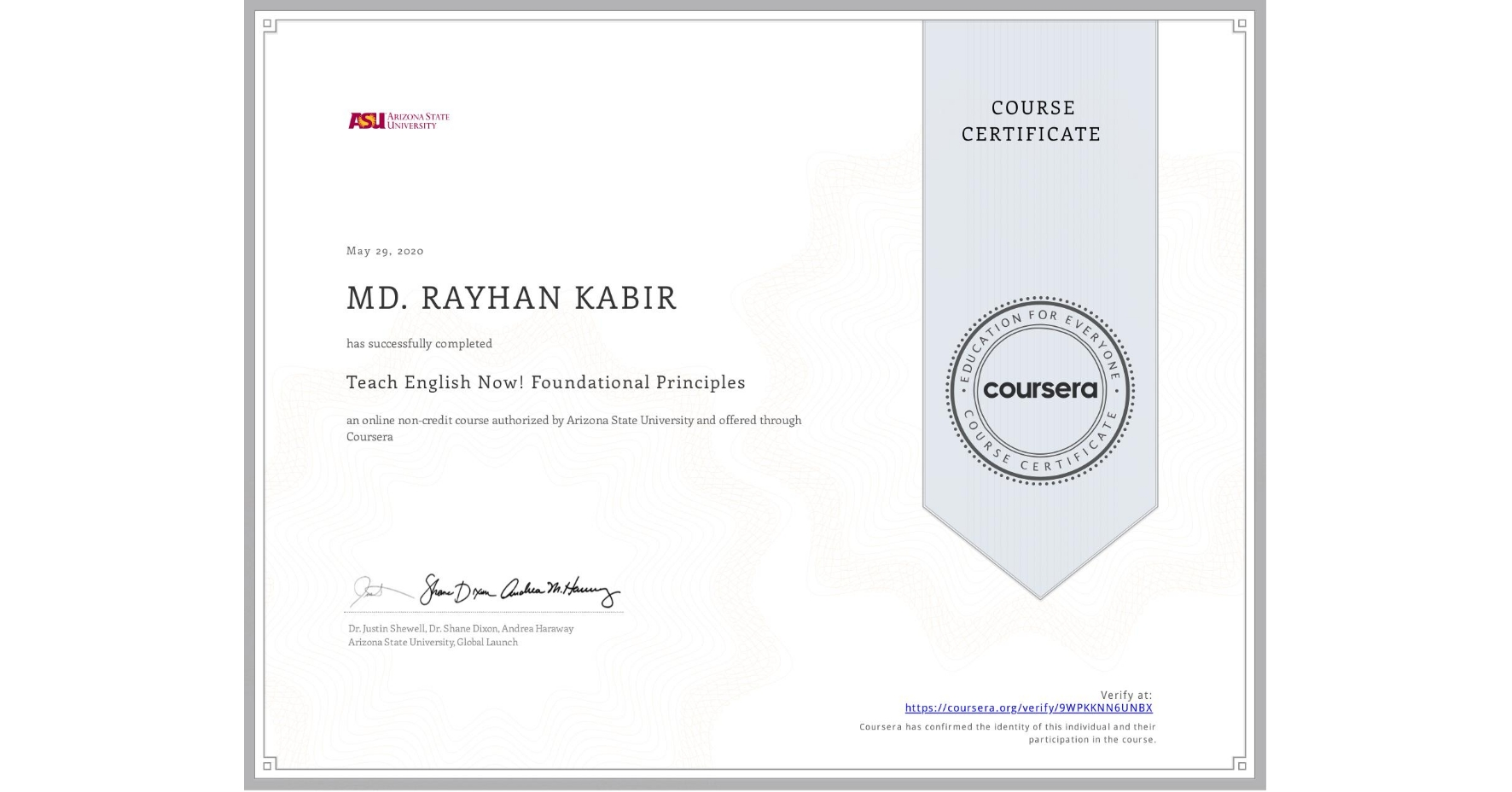 View certificate for MD. RAYHAN  KABIR, Teach English Now! Foundational Principles, an online non-credit course authorized by Arizona State University and offered through Coursera