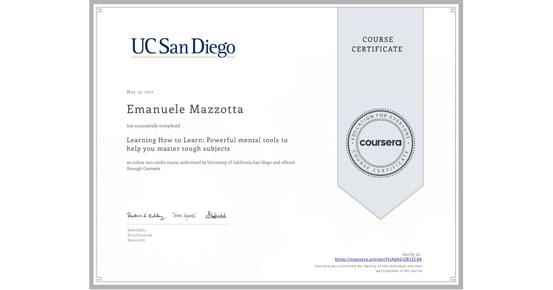 View certificate for Emanuele Mazzotta, Learning How to Learn: Powerful mental tools to help you master tough subjects, an online non-credit course authorized by McMaster University & University of California San Diego and offered through Coursera