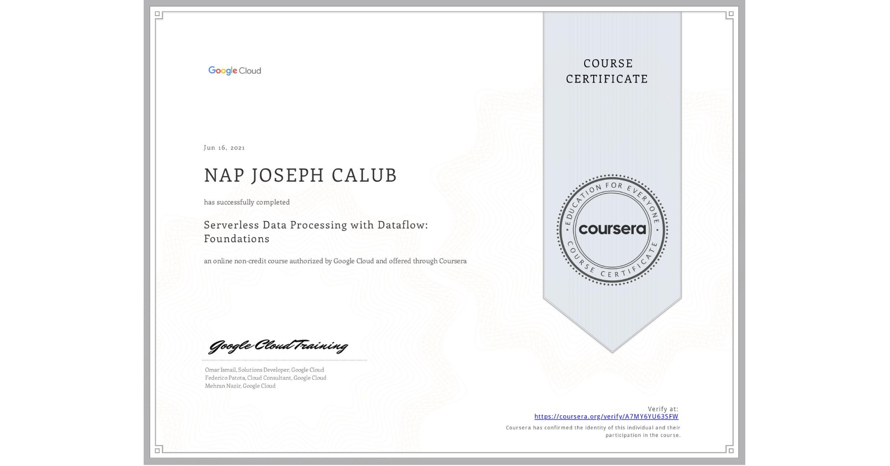 View certificate for NAP JOSEPH  CALUB, Serverless Data Processing with Dataflow: Foundations, an online non-credit course authorized by Google Cloud and offered through Coursera