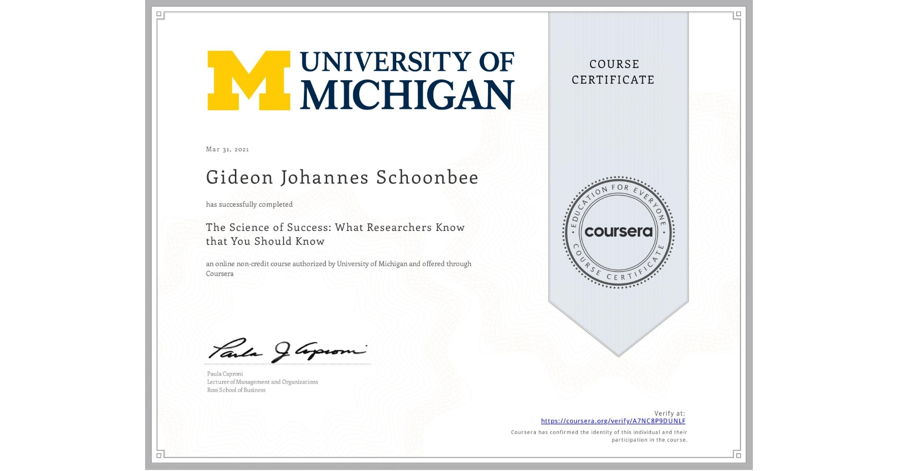 View certificate for Gideon Johannes Schoonbee, The Science of Success: What Researchers Know that You Should Know, an online non-credit course authorized by University of Michigan and offered through Coursera