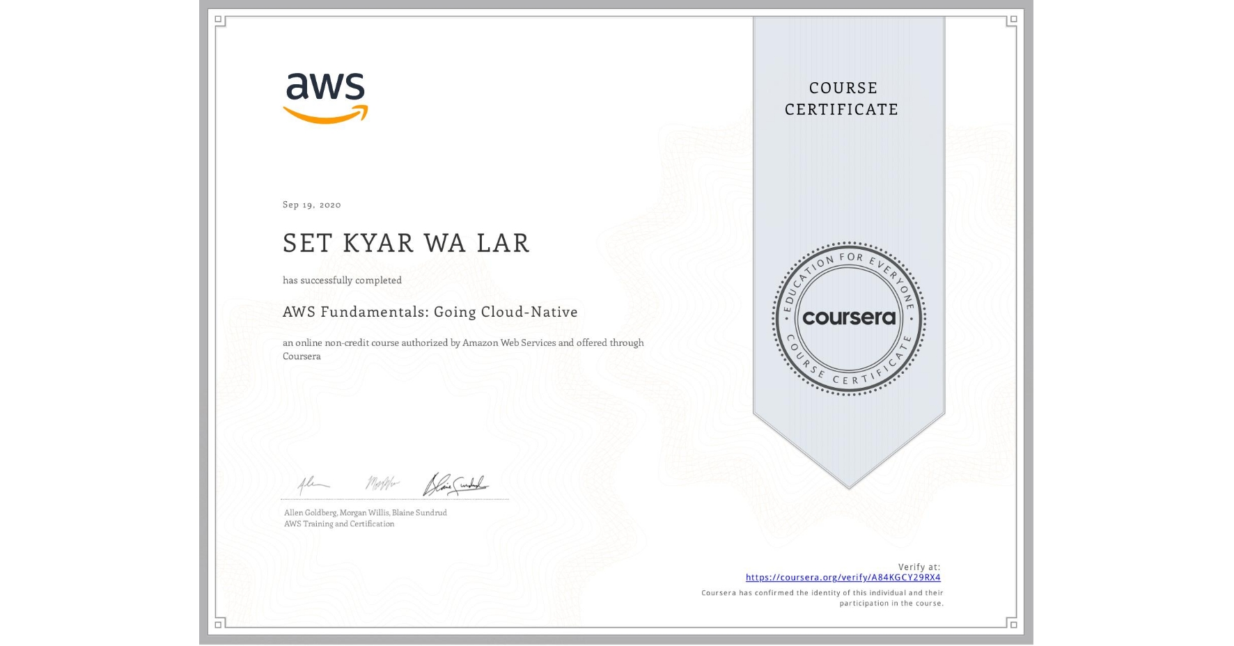 View certificate for  SET KYAR WA LAR, AWS Fundamentals: Going Cloud-Native, an online non-credit course authorized by Amazon Web Services and offered through Coursera