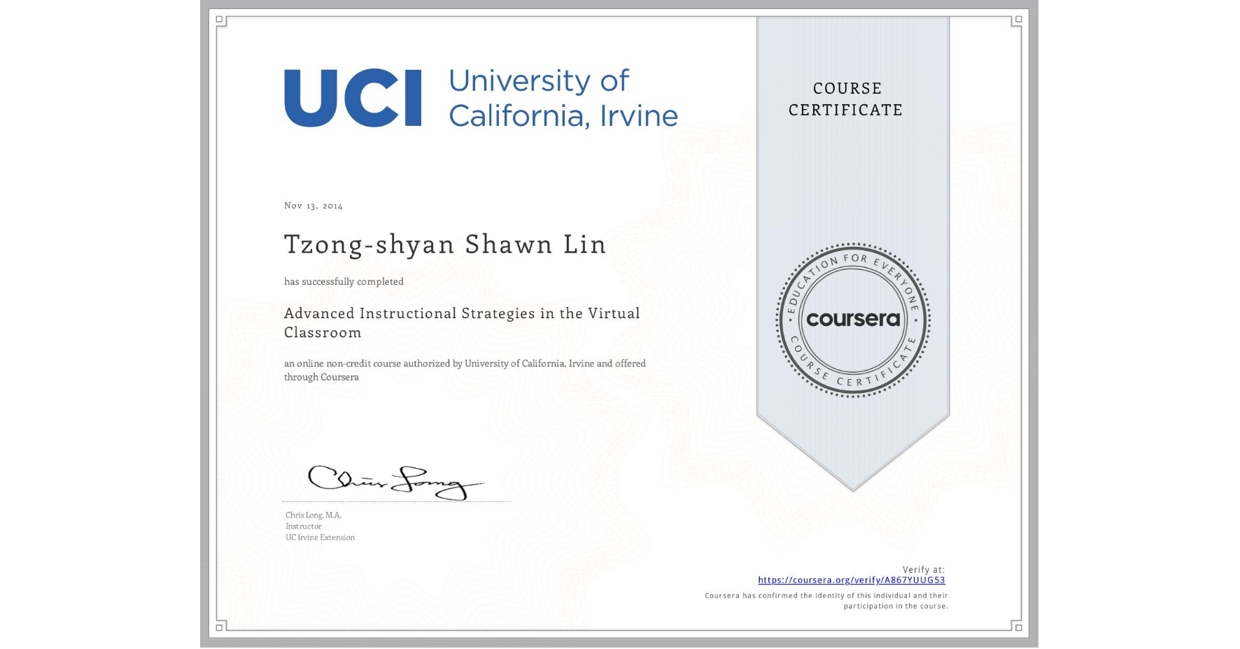 View certificate for Tzong-shyan Shawn Lin, Advanced Instructional Strategies in the Virtual Classroom, an online non-credit course authorized by University of California, Irvine and offered through Coursera