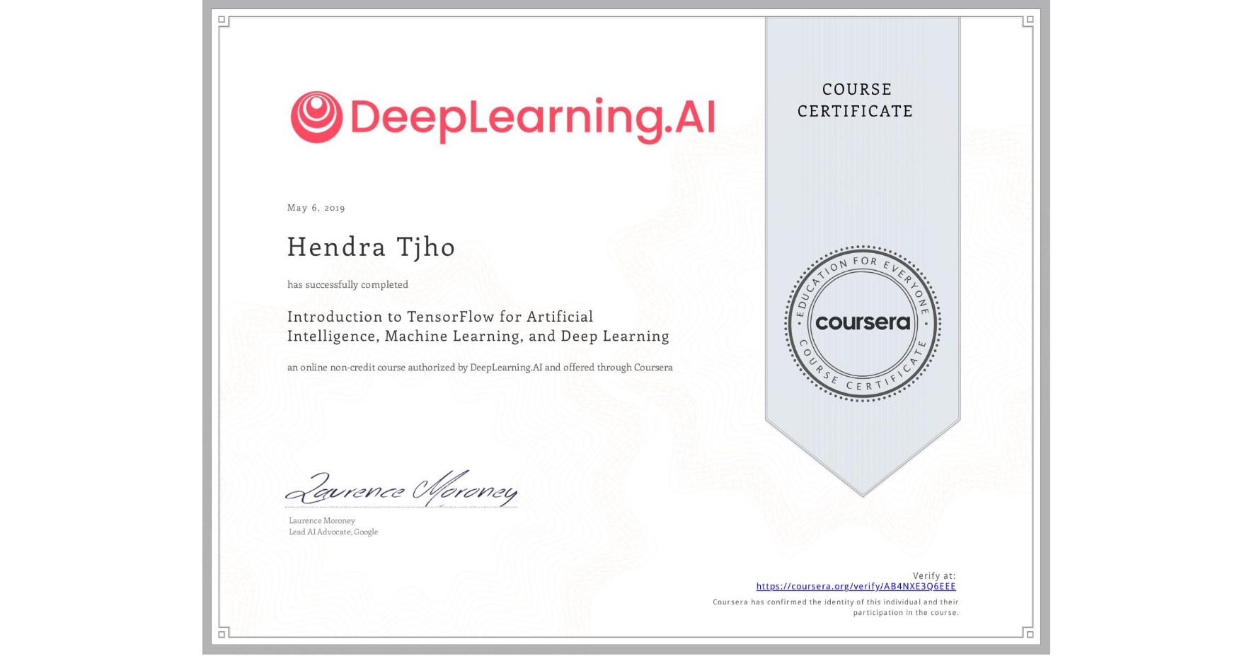 View certificate for Hendra Tjho, Introduction to TensorFlow for Artificial Intelligence, Machine Learning, and Deep Learning, an online non-credit course authorized by DeepLearning.AI and offered through Coursera