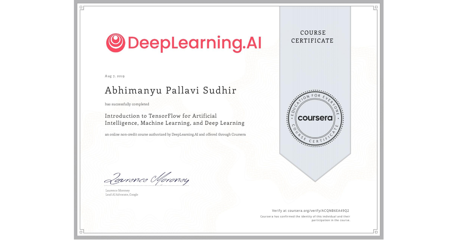 View certificate for Abhimanyu Pallavi Sudhir, Introduction to TensorFlow for Artificial Intelligence, Machine Learning, and Deep Learning, an online non-credit course authorized by DeepLearning.AI and offered through Coursera