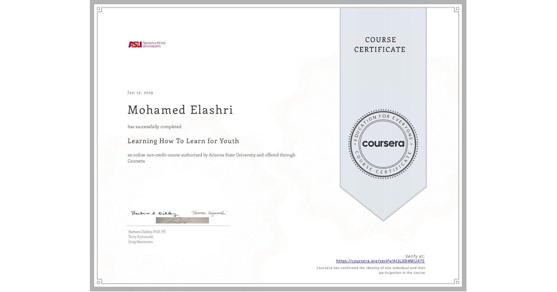 View certificate for Mohamed Elashri, Learning How To Learn for Youth, an online non-credit course authorized by Arizona State University and offered through Coursera