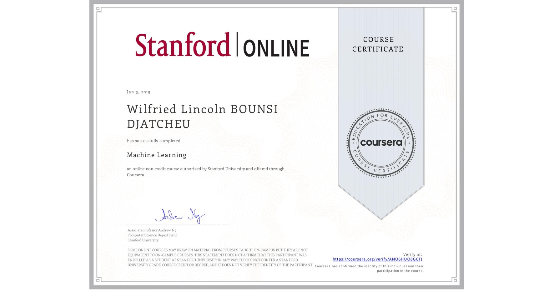 View certificate for Wilfried Lincoln BOUNSI DJATCHEU, Machine Learning, an online non-credit course authorized by Stanford University and offered through Coursera