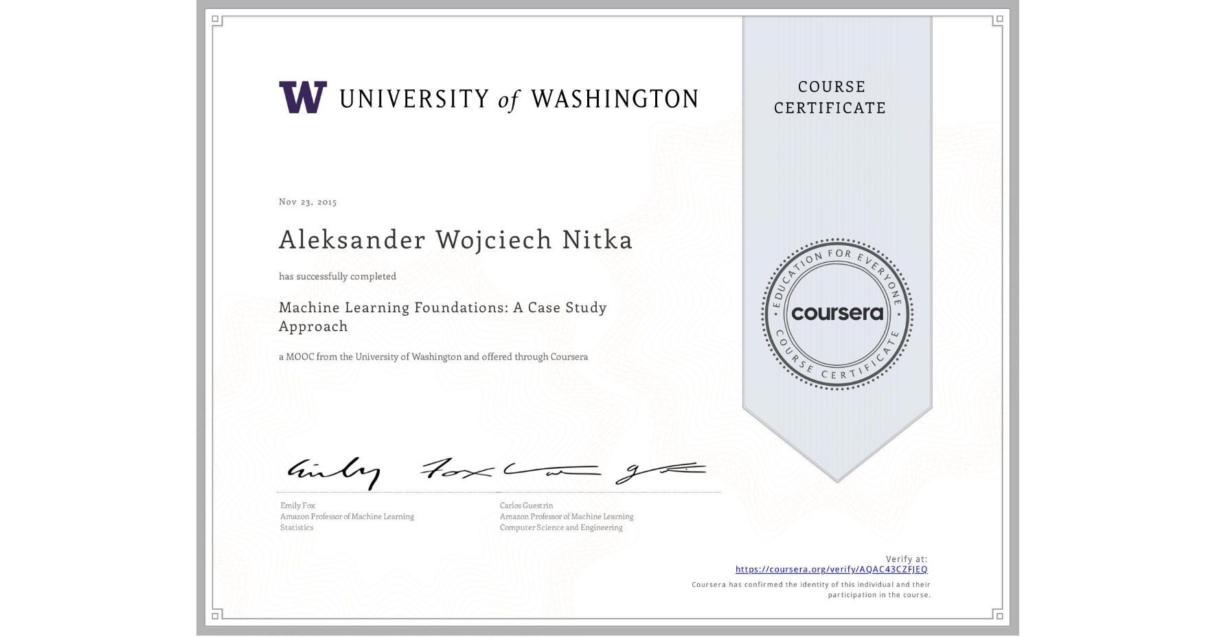 View certificate for Aleksander Wojciech Nitka, Machine Learning Foundations: A Case Study Approach, an online non-credit course authorized by University of Washington and offered through Coursera
