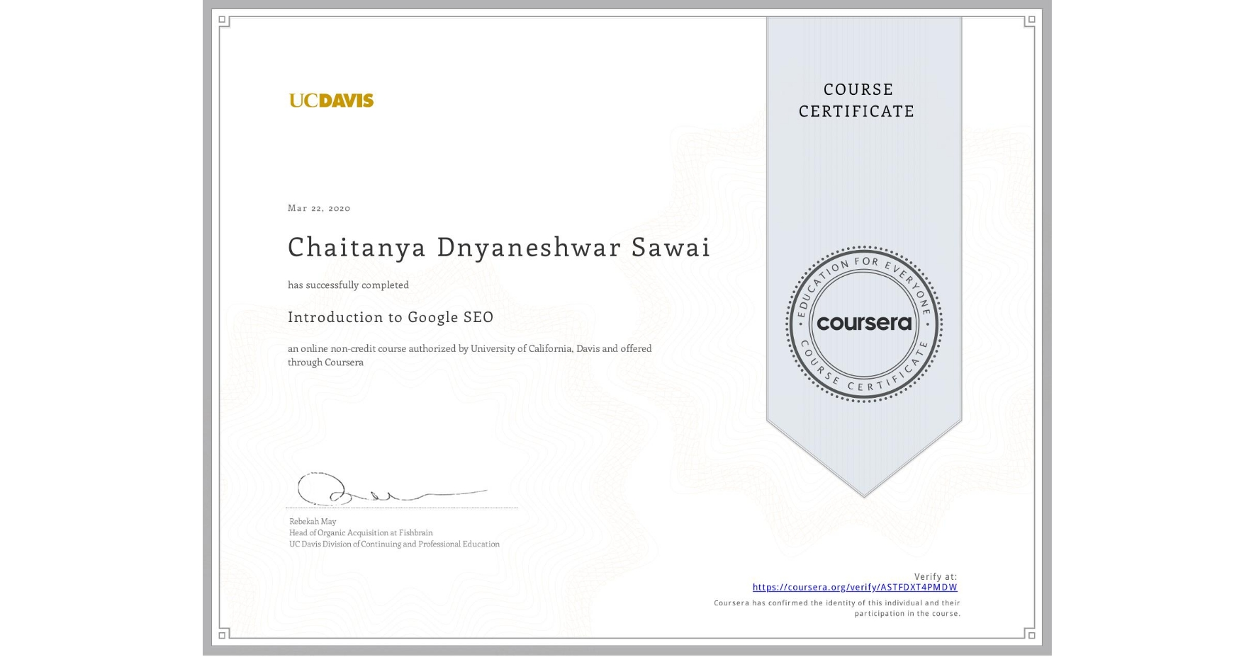 View certificate for Chaitanya Dnyaneshwar  Sawai, Introduction to Google SEO, an online non-credit course authorized by University of California, Davis and offered through Coursera