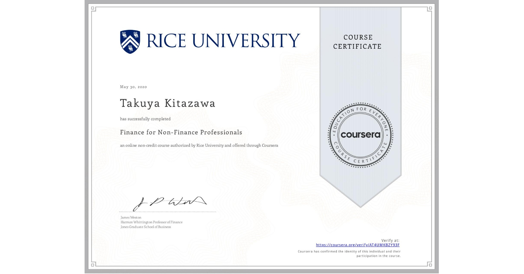 View certificate for Takuya Kitazawa, Finance for Non-Finance Professionals, an online non-credit course authorized by Rice University and offered through Coursera