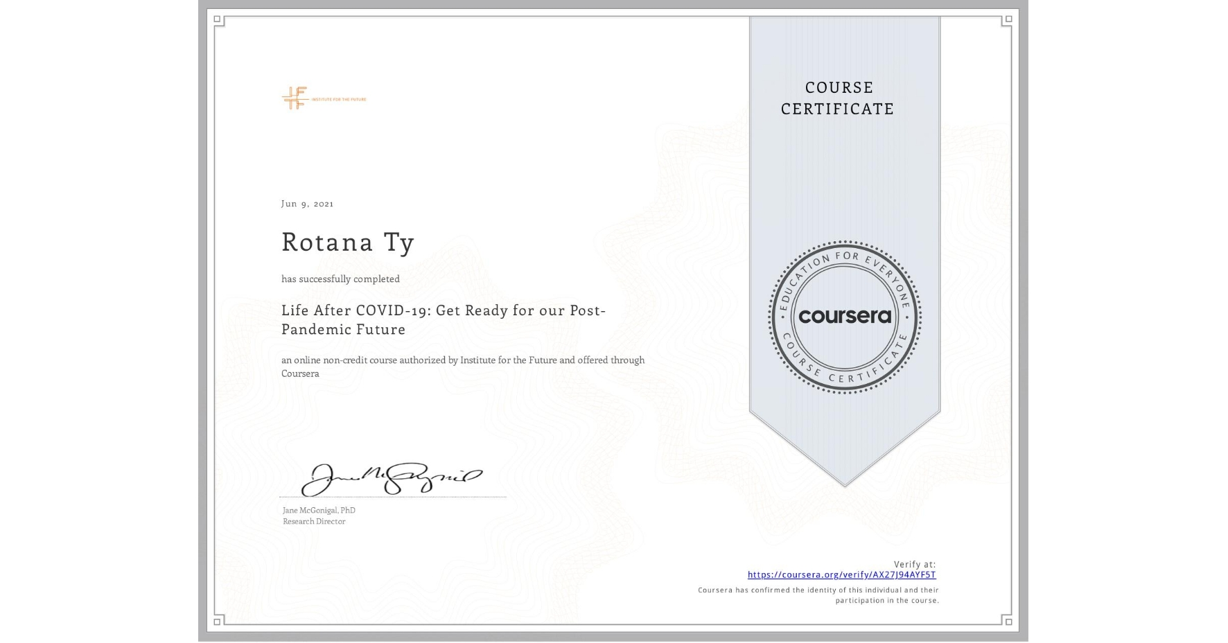 View certificate for Rotana Ty, Life After COVID-19: Get Ready for our Post-Pandemic Future, an online non-credit course authorized by Institute for the Future and offered through Coursera
