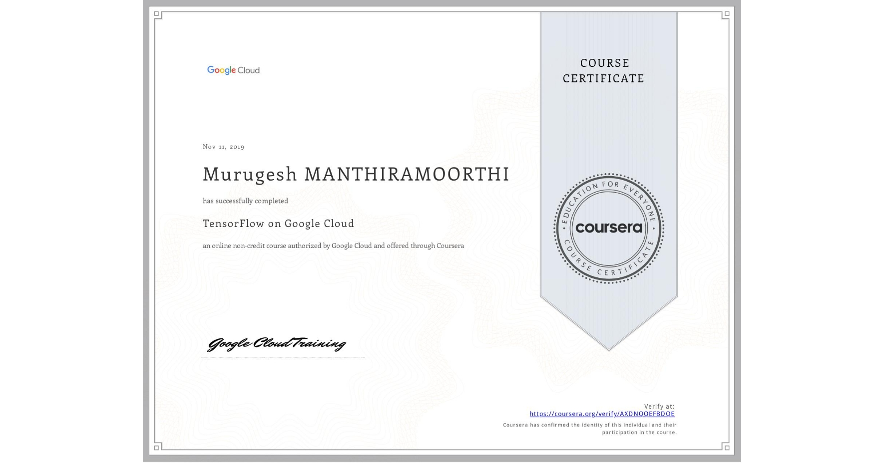 View certificate for Murugesh Manthiramoorthi, Introduction to TensorFlow, an online non-credit course authorized by Google Cloud and offered through Coursera