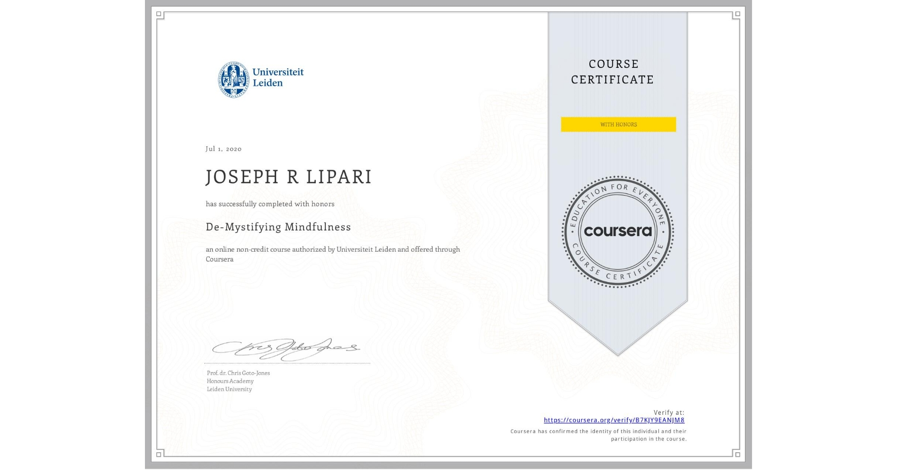 View certificate for JOSEPH R  LIPARI, De-Mystifying Mindfulness, an online non-credit course authorized by Universiteit Leiden and offered through Coursera