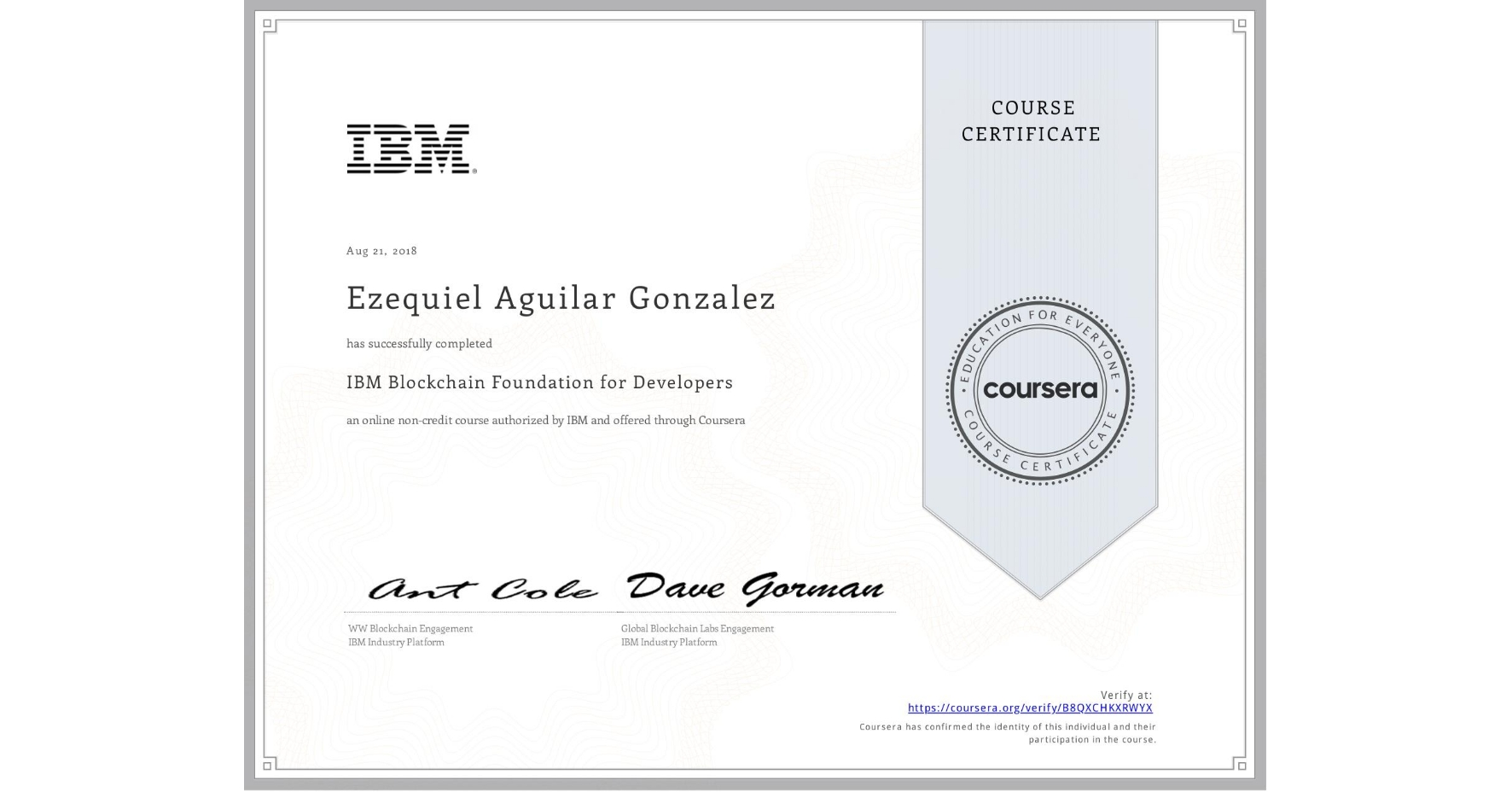 View certificate for Ezequiel Aguilar Gonzalez, IBM Blockchain Foundation for Developers, an online non-credit course authorized by IBM and offered through Coursera