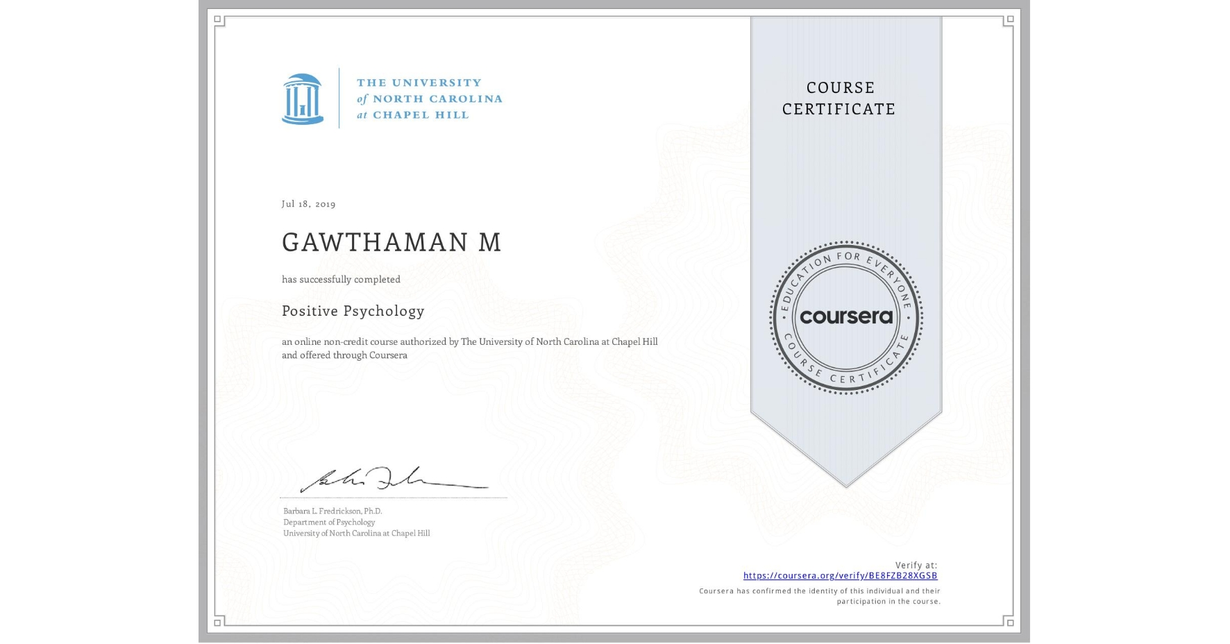 View certificate for GAWTHAMAN M, Positive Psychology , an online non-credit course authorized by The University of North Carolina at Chapel Hill and offered through Coursera