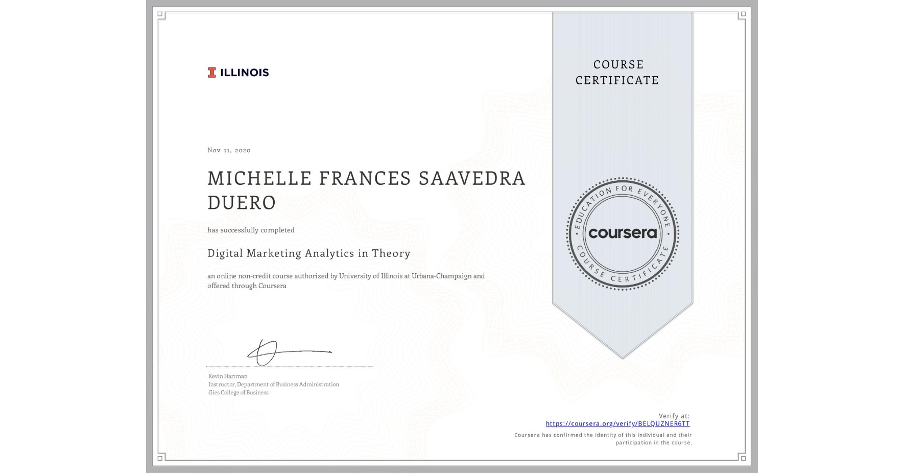 View certificate for MICHELLE FRANCES  SAAVEDRA DUERO, Digital Marketing Analytics in Theory, an online non-credit course authorized by University of Illinois at Urbana-Champaign and offered through Coursera