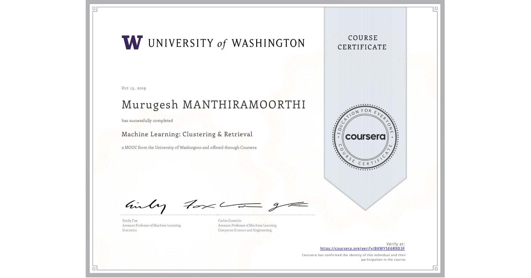 View certificate for Murugesh Manthiramoorthi, Machine Learning: Clustering & Retrieval, an online non-credit course authorized by University of Washington and offered through Coursera