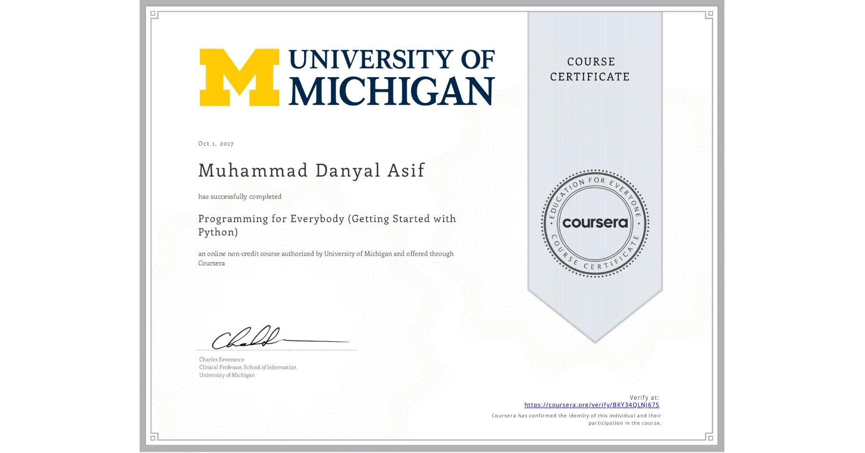 View certificate for Muhammad Danyal  Asif, Programming for Everybody (Getting Started with Python), an online non-credit course authorized by University of Michigan and offered through Coursera