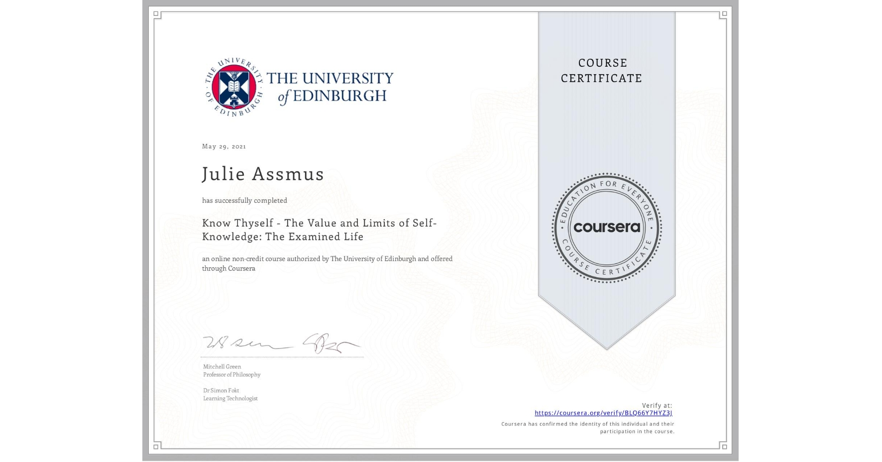 View certificate for Julie Assmus,  Know Thyself - The Value and Limits of Self-Knowledge: The Examined Life, an online non-credit course authorized by The University of Edinburgh and offered through Coursera