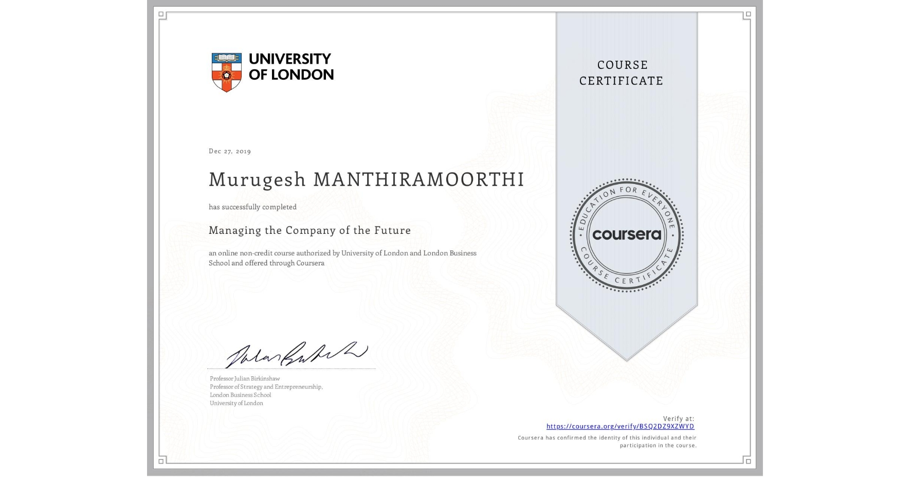 View certificate for Murugesh Manthiramoorthi, Managing the Company of the Future, an online non-credit course authorized by University of London & London Business School and offered through Coursera
