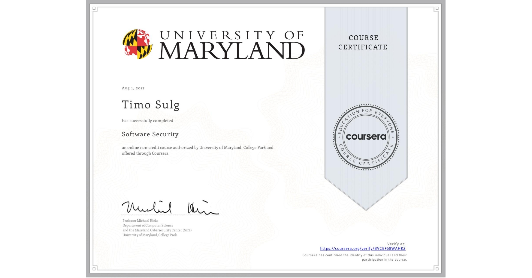 View certificate for Timo Sulg, Software Security , an online non-credit course authorized by University of Maryland, College Park and offered through Coursera