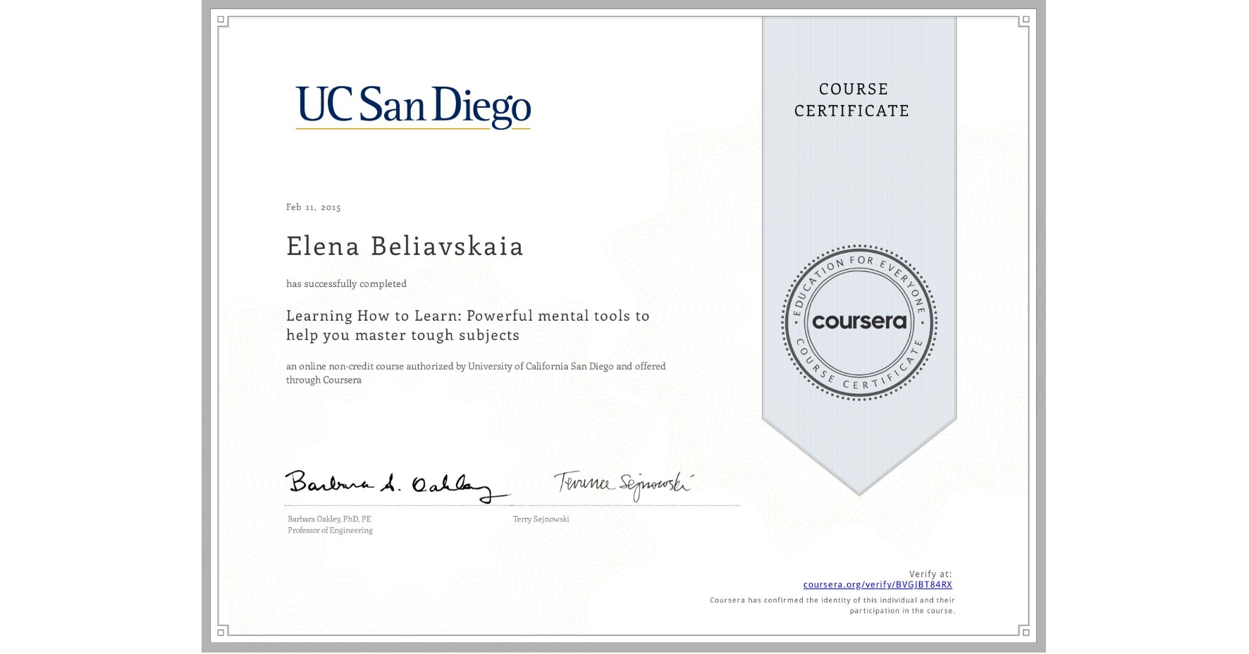 View certificate for Elena Beliavskaia, Learning How to Learn: Powerful mental tools to help you master tough subjects, an online non-credit course authorized by University of California San Diego and offered through Coursera