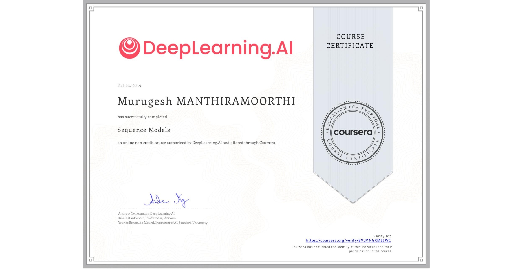 View certificate for Murugesh Manthiramoorthi, Sequence Models, an online non-credit course authorized by DeepLearning.AI and offered through Coursera