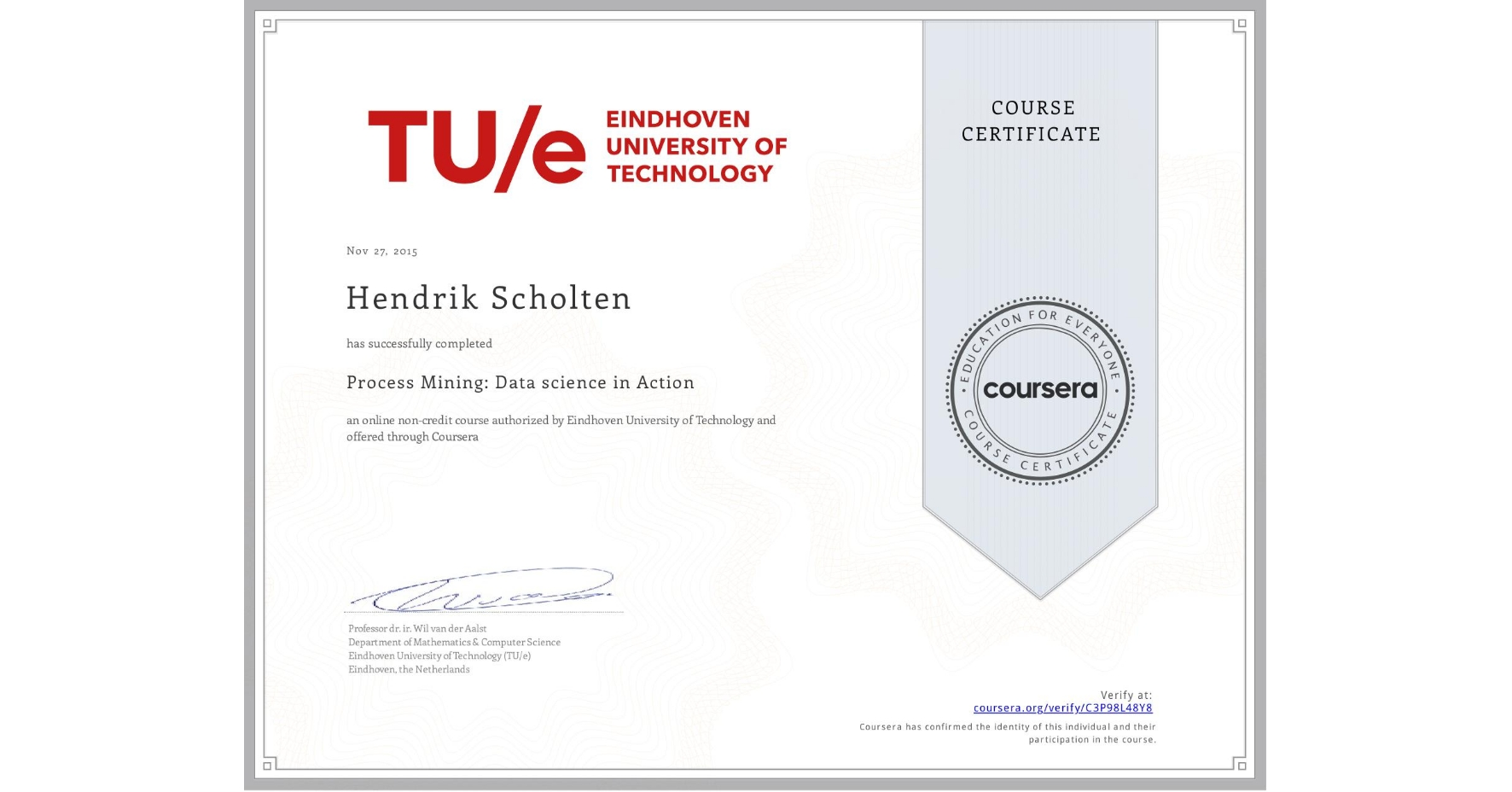 View certificate for Hendrik Scholten, Process Mining: Data science in Action, an online non-credit course authorized by Eindhoven University of Technology and offered through Coursera
