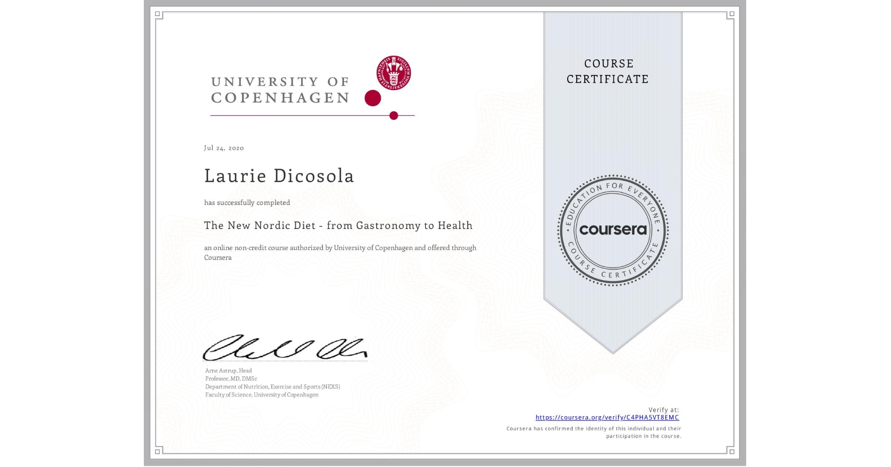 View certificate for Laurie Dicosola, The New Nordic Diet - from Gastronomy to Health , an online non-credit course authorized by University of Copenhagen and offered through Coursera