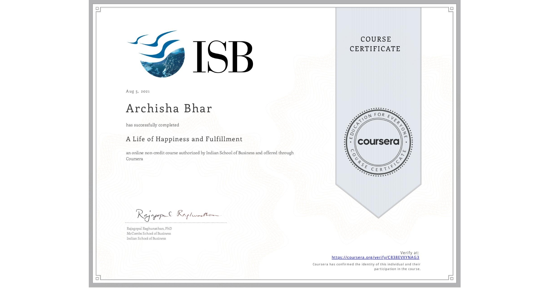 View certificate for Archisha Bhar, A Life of Happiness and Fulfillment, an online non-credit course authorized by Indian School of Business and offered through Coursera