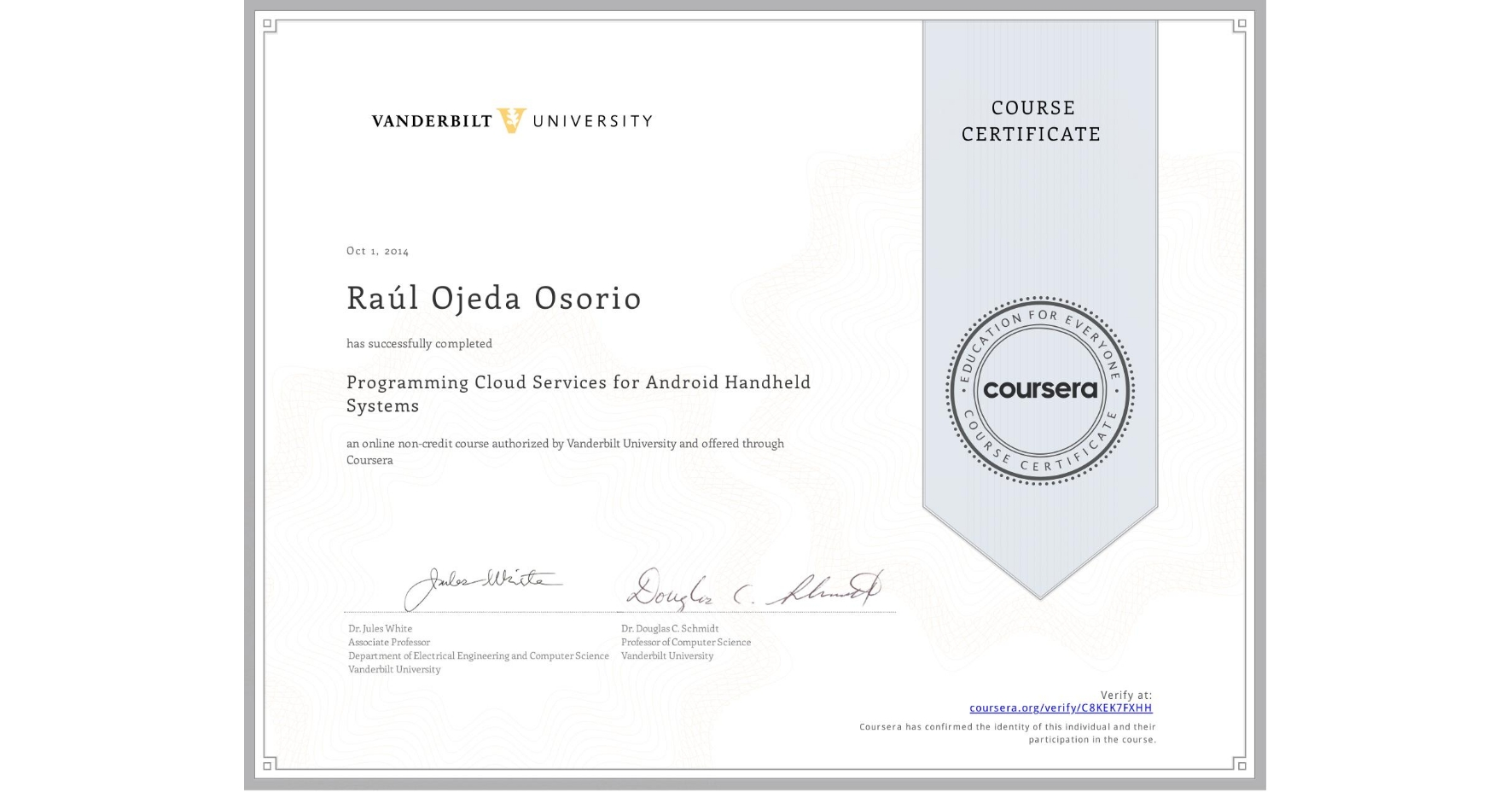 View certificate for Raúl Ojeda Osorio, Programming Cloud Services for Android Handheld Systems, an online non-credit course authorized by Vanderbilt University and offered through Coursera