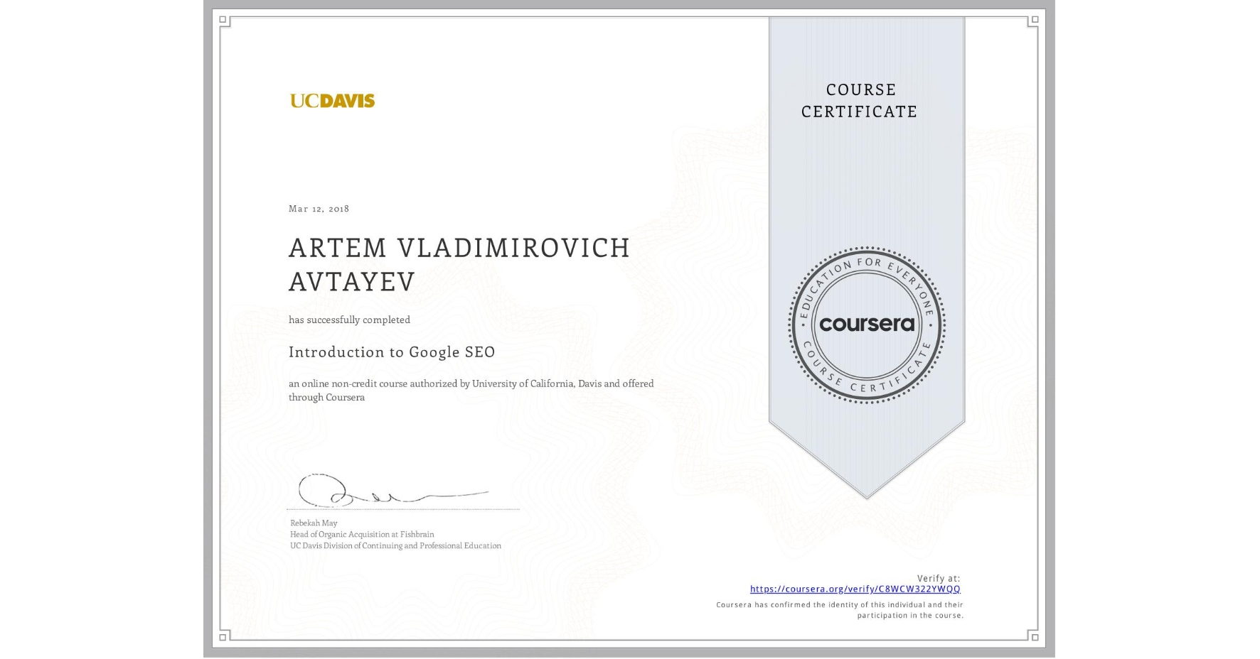 View certificate for ARTEM VLADIMIROVICH  AVTAYEV, Introduction to Search Engine Optimization, an online non-credit course authorized by University of California, Davis and offered through Coursera
