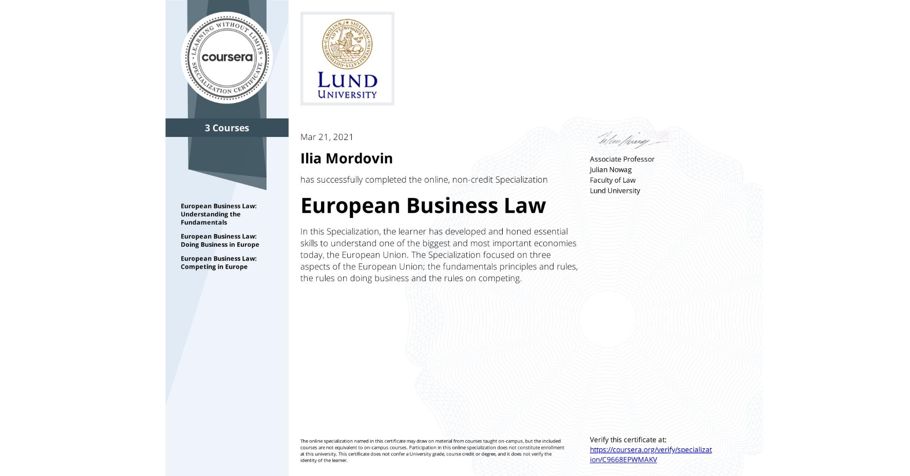 Смотреть сертификат учащегося Ilia Mordovin, European Business Law , за онлайн-курс, предлагаемый на Coursera. In this Specialization, the learner has developed and honed essential skills to understand one of the biggest and most important economies today, the European Union. The Specialization focused on three aspects of the European Union; the fundamentals principles and rules, the rules on doing business and the rules on competing.