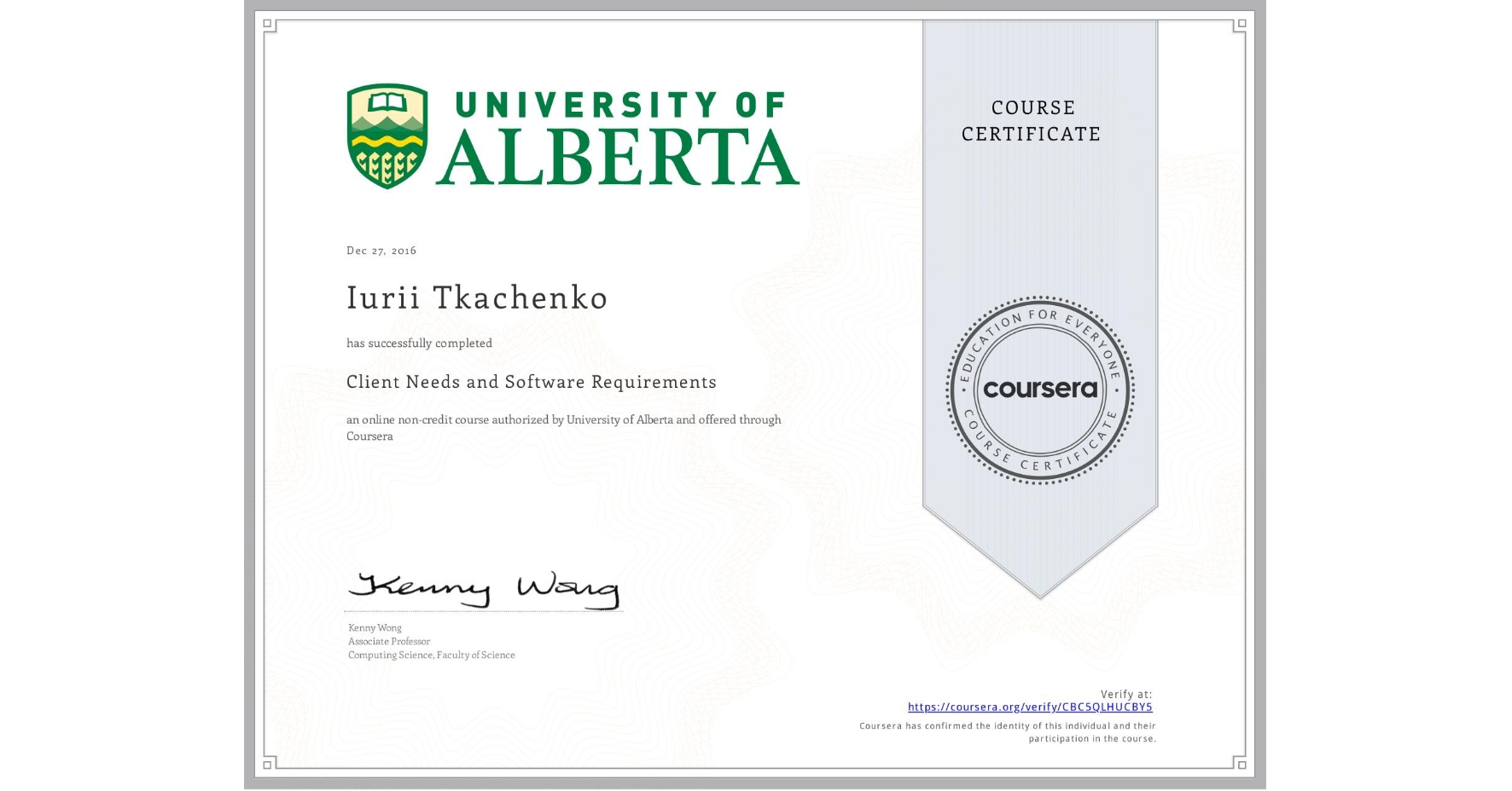View certificate for Iurii Tkachenko, Client Needs and Software Requirements , an online non-credit course authorized by University of Alberta and offered through Coursera