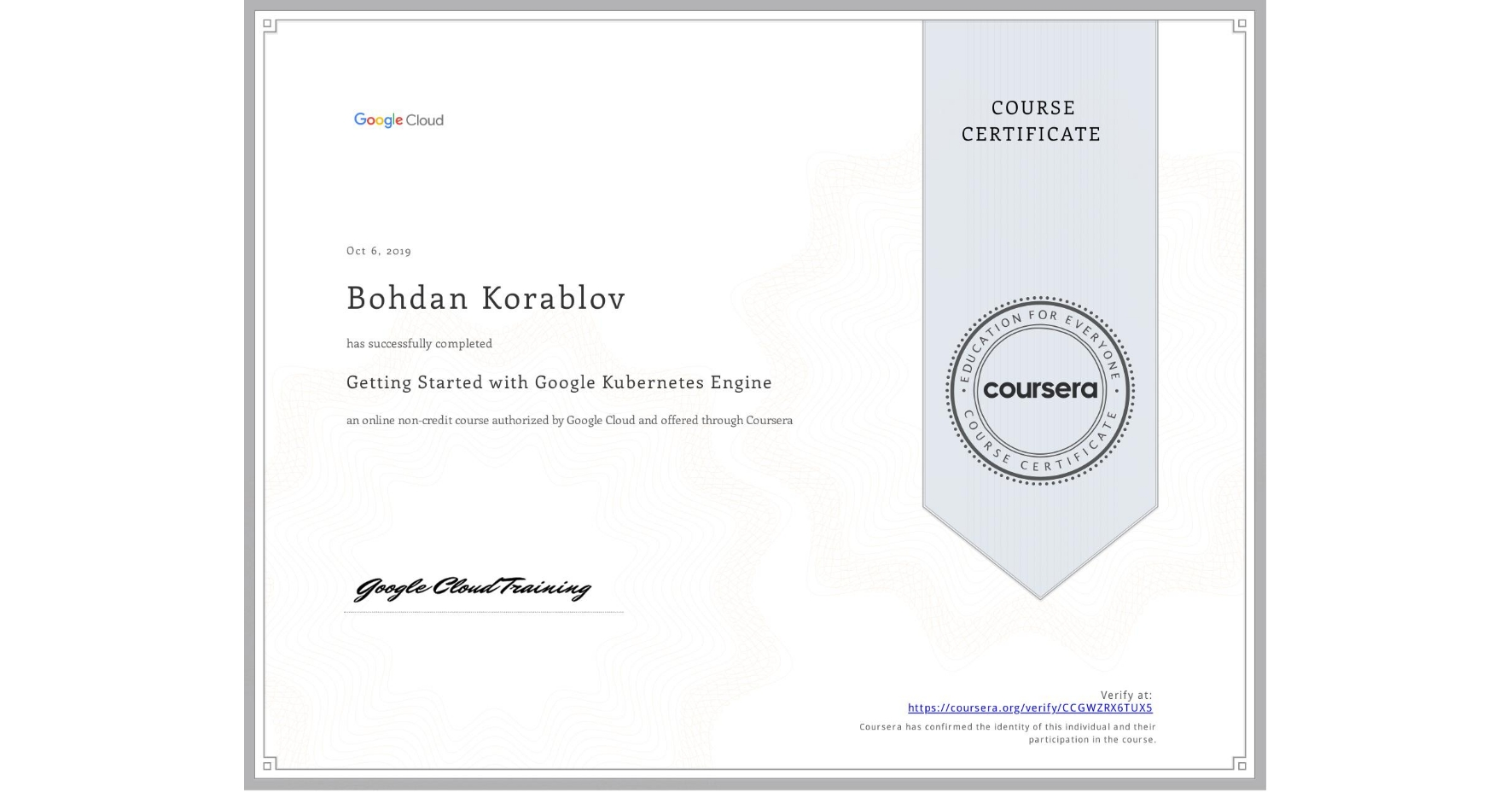 View certificate for Bohdan Korablov, Getting Started with Google Kubernetes Engine, an online non-credit course authorized by Google Cloud and offered through Coursera