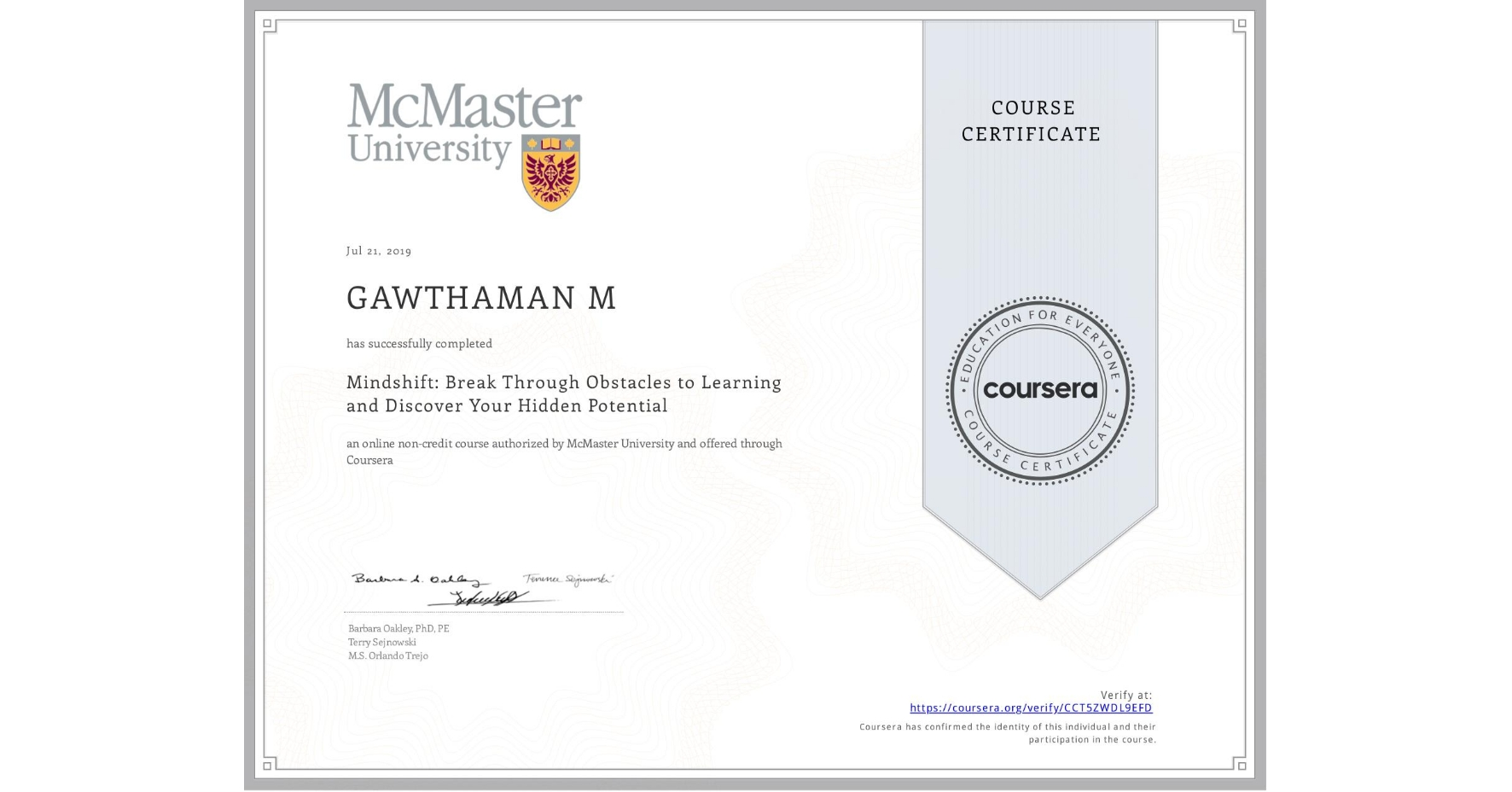 View certificate for GAWTHAMAN M, Mindshift: Break Through Obstacles to Learning and Discover Your Hidden Potential, an online non-credit course authorized by McMaster University and offered through Coursera