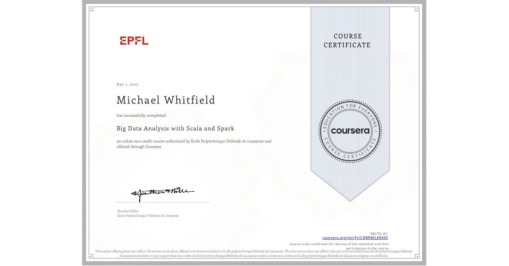 View certificate for Michael Whitfield, Big Data Analysis with Scala and Spark, an online non-credit course authorized by École Polytechnique Fédérale de Lausanne and offered through Coursera