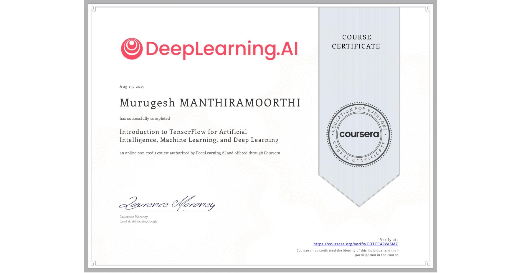 View certificate for Murugesh Manthiramoorthi, Introduction to TensorFlow for Artificial Intelligence, Machine Learning, and Deep Learning, an online non-credit course authorized by DeepLearning.AI and offered through Coursera