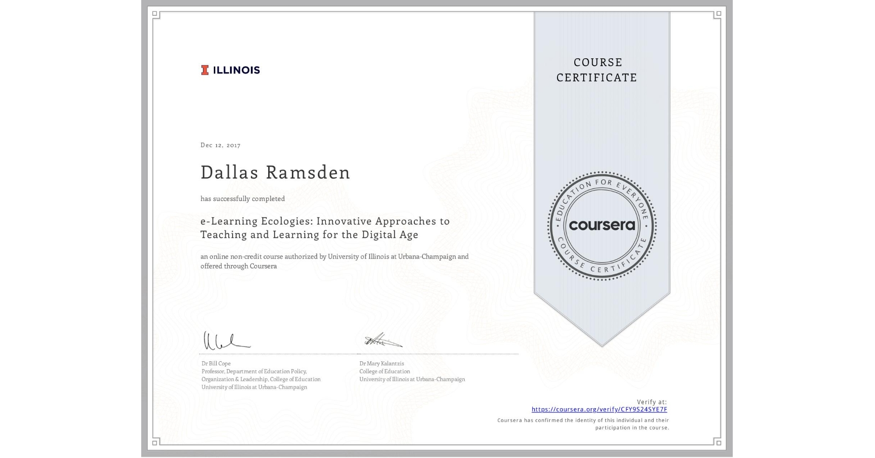 View certificate for Dallas Ramsden, e-Learning Ecologies: Innovative Approaches to Teaching and Learning for the Digital Age, an online non-credit course authorized by University of Illinois at Urbana-Champaign and offered through Coursera
