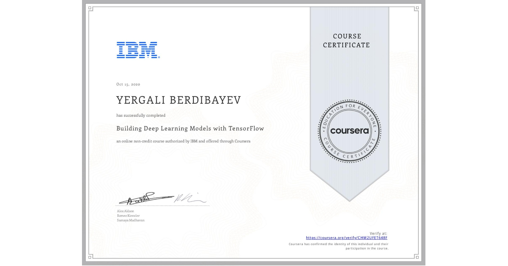 View certificate for Yergali Berdibayev, Building Deep Learning Models with TensorFlow, an online non-credit course authorized by IBM and offered through Coursera