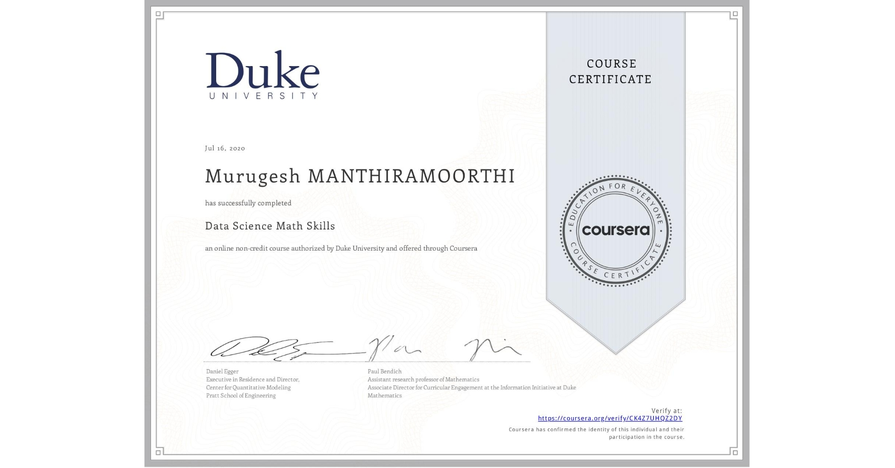 View certificate for Murugesh Manthiramoorthi, Data Science Math Skills, an online non-credit course authorized by Duke University and offered through Coursera