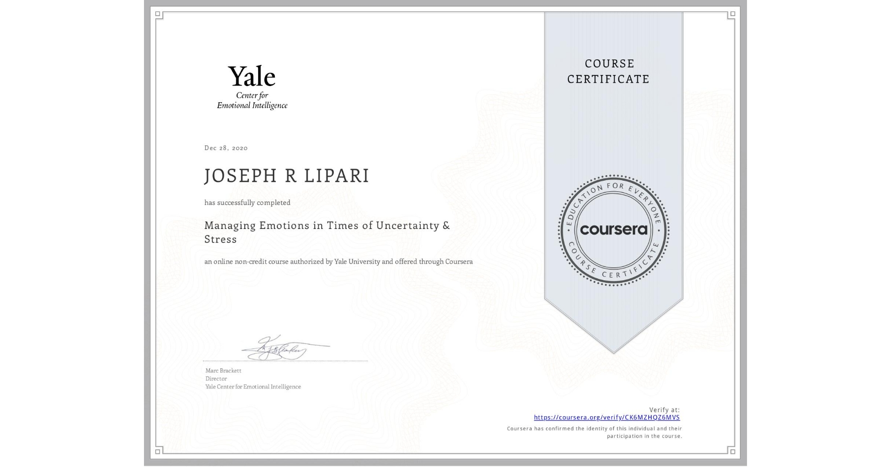 View certificate for JOSEPH R  LIPARI, Managing Emotions in Times of Uncertainty & Stress, an online non-credit course authorized by Yale University and offered through Coursera
