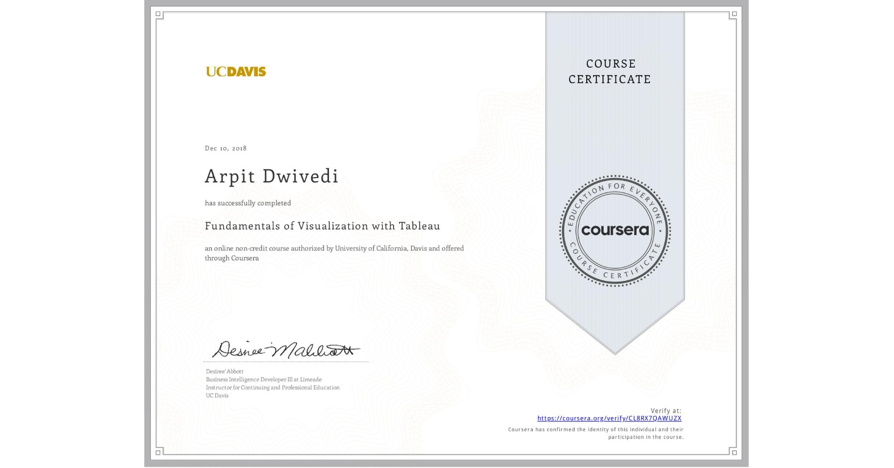 View certificate for Arpit Dwivedi, Fundamentals of Visualization with Tableau, an online non-credit course authorized by University of California, Davis and offered through Coursera