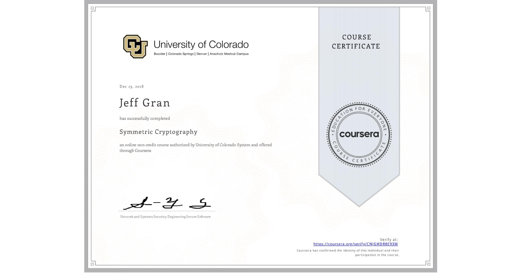 View certificate for Jeff Gran, Symmetric Cryptography, an online non-credit course authorized by University of Colorado System and offered through Coursera