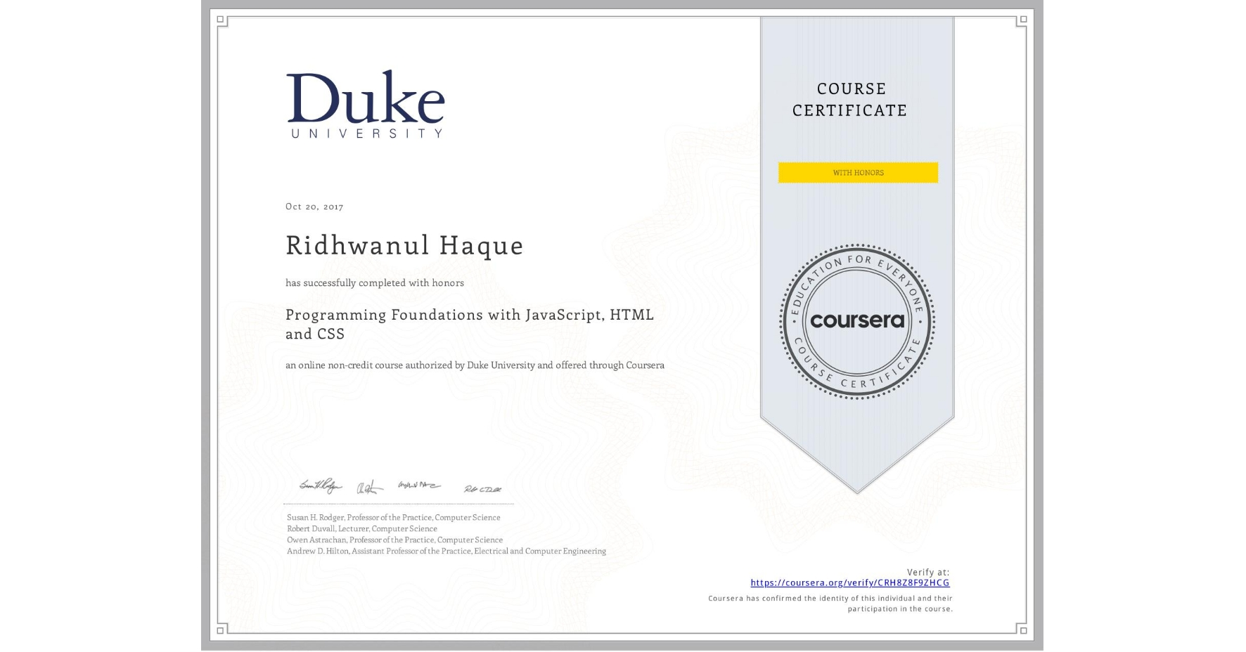 View certificate for Ridhwanul Haque, Programming Foundations with JavaScript, HTML and CSS, an online non-credit course authorized by Duke University and offered through Coursera